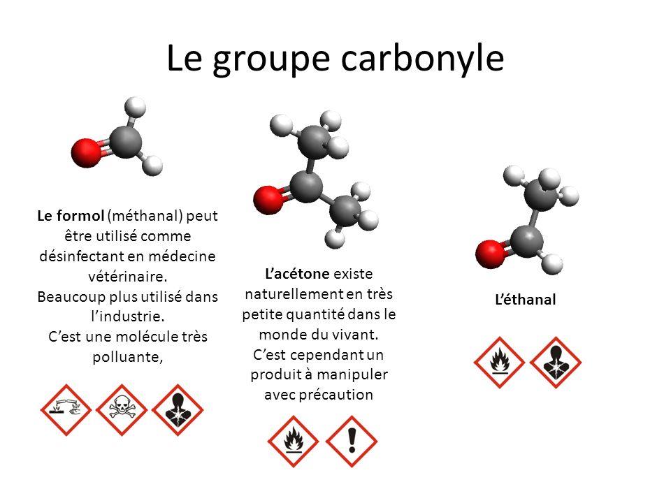 Le groupe carbonyle Le formol (méthanal) peut être utilisé comme désinfectant en médecine vétérinaire. Beaucoup plus utilisé dans lindustrie. Cest une