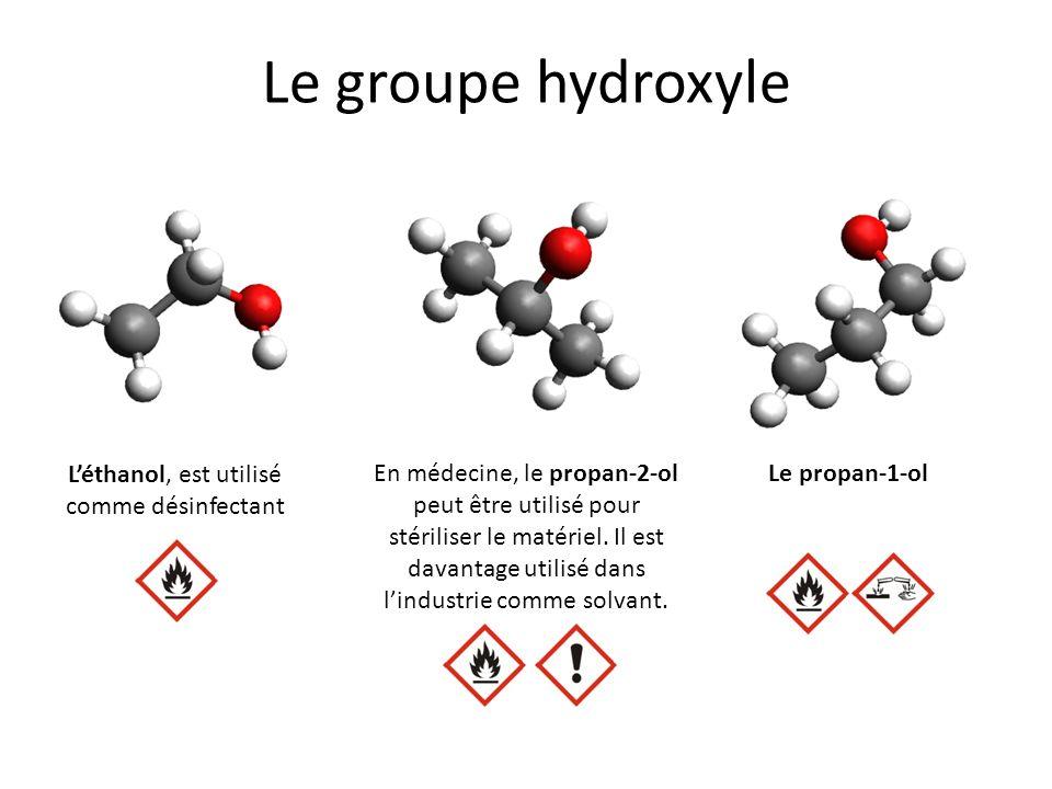Le groupe hydroxyle Léthanol, est utilisé comme désinfectant En médecine, le propan-2-ol peut être utilisé pour stériliser le matériel. Il est davanta