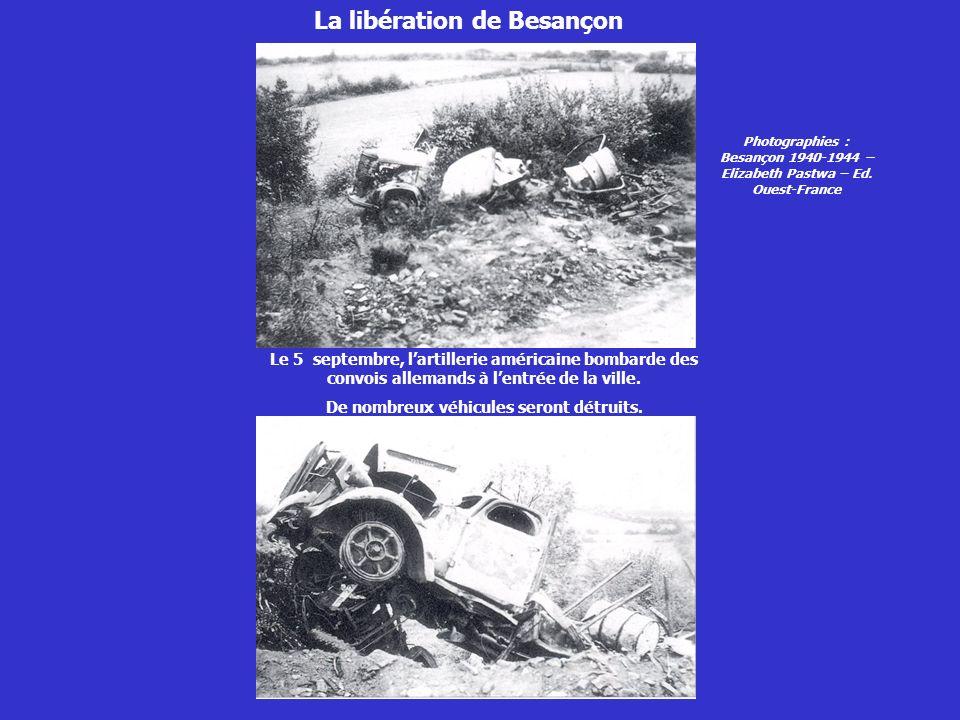 La libération de Besançon Le 5 septembre, lartillerie américaine bombarde des convois allemands à lentrée de la ville. De nombreux véhicules seront dé