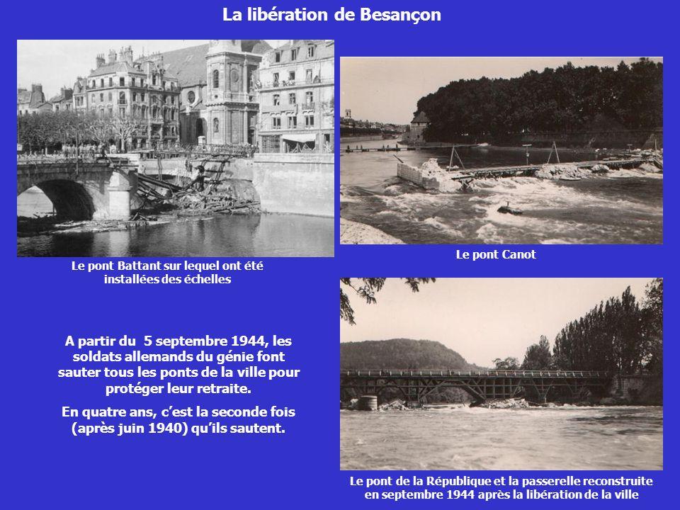 La libération de Besançon Un seul pont sur le Doubs tombera intact aux mains des résistants français.