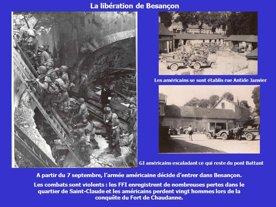 La libération de Besançon A partir du 7 septembre, larmée américaine décide dentrer dans Besançon. Les combats sont violents : les FFI enregistrent de