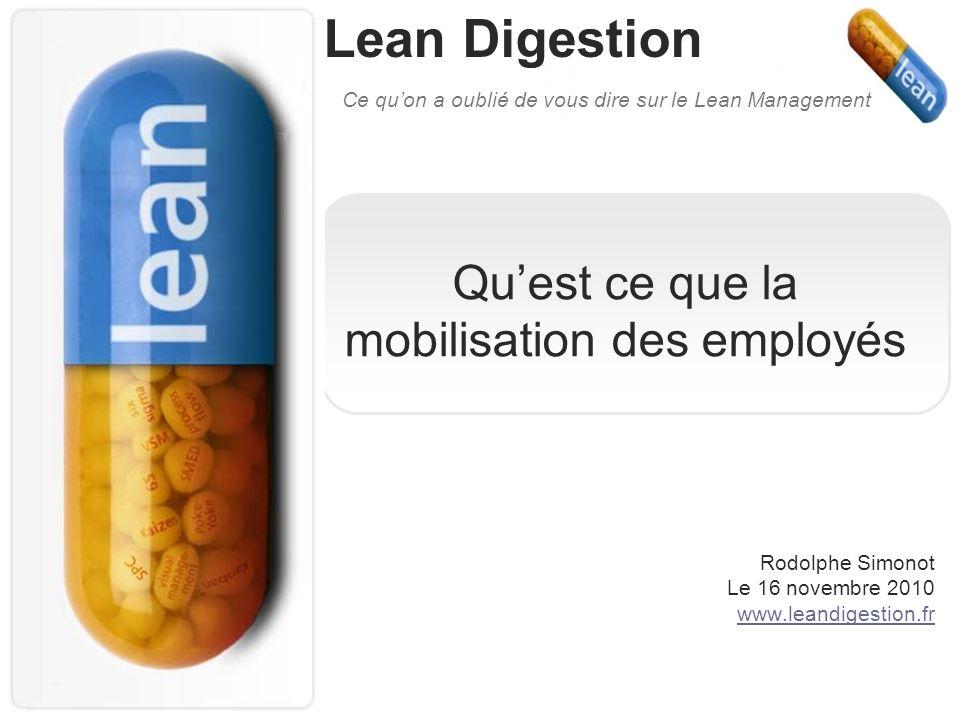 Lean Digestion Ce quon a oublié de vous dire sur le Lean Management Quest ce que la mobilisation des employés Rodolphe Simonot Le 16 novembre 2010 www.leandigestion.fr