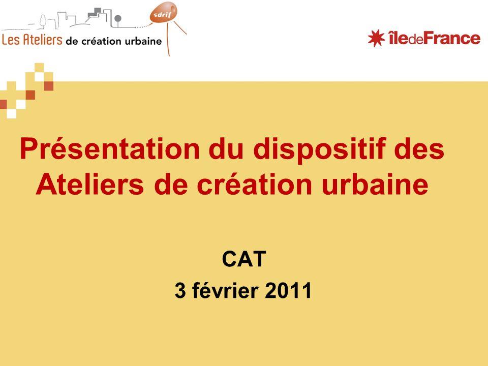Présentation du dispositif des Ateliers de création urbaine CAT 3 février 2011