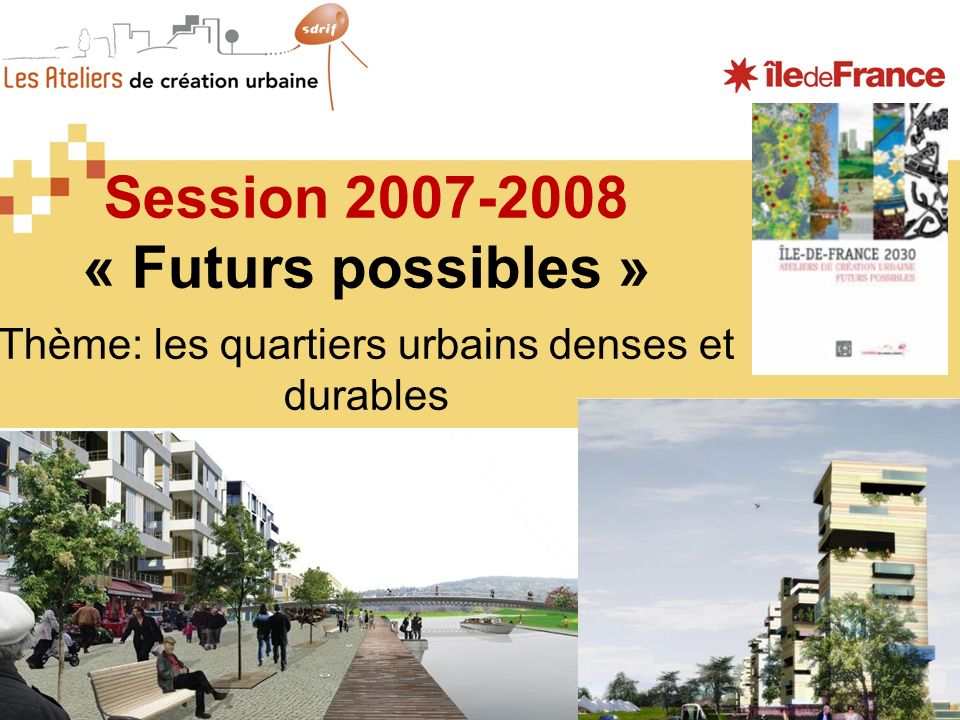 Session 2007-2008 « Futurs possibles » Thème: les quartiers urbains denses et durables