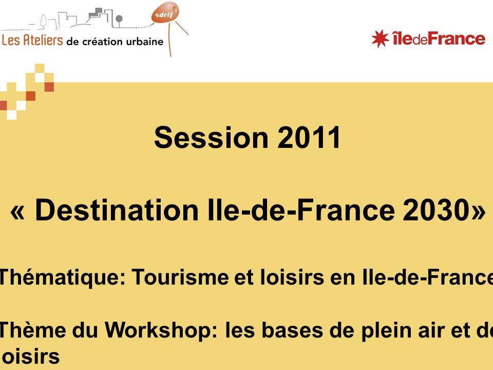 Session 2011 « Destination Ile-de-France 2030» Thématique: Tourisme et loisirs en Ile-de-France Thème du Workshop: les bases de plein air et de loisirs