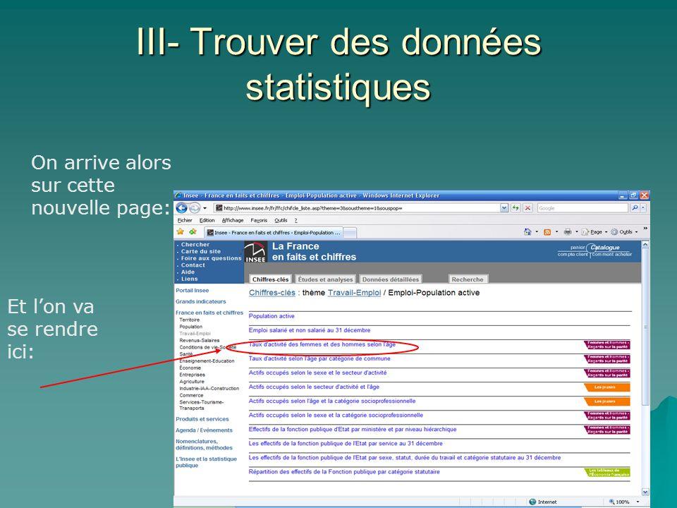 III- Trouver des données statistiques On arrive alors sur cette nouvelle page: Et lon va se rendre ici: