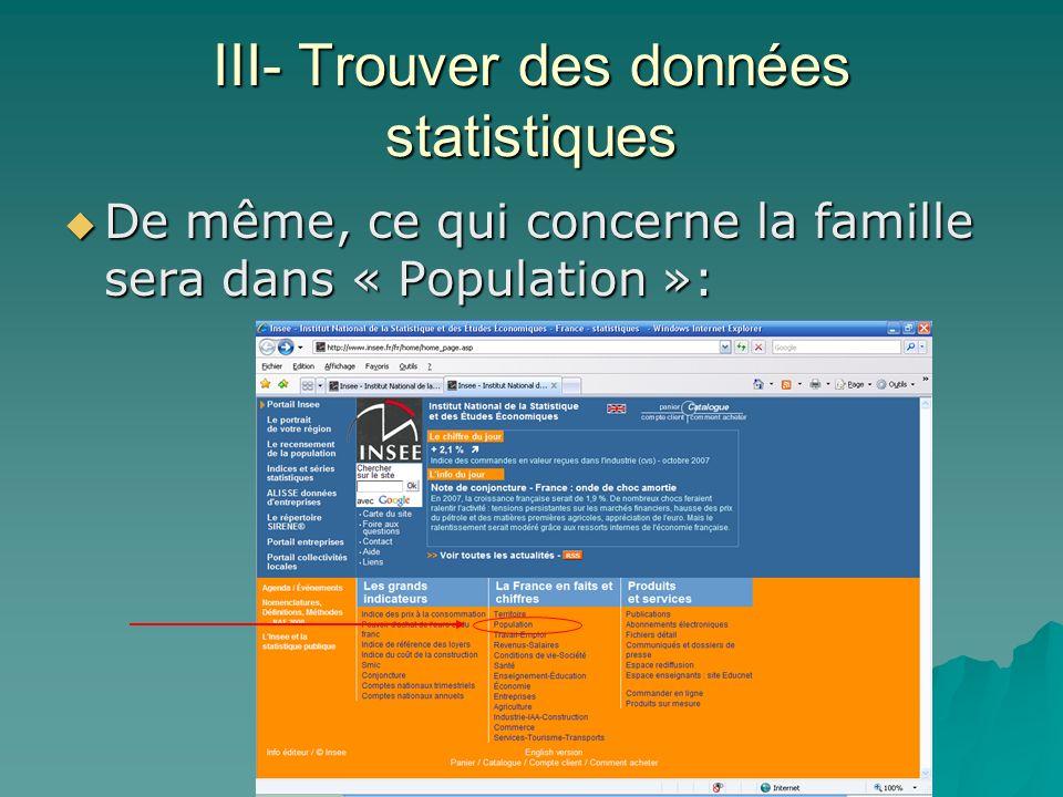 III- Trouver des données statistiques De même, ce qui concerne la famille sera dans « Population »: De même, ce qui concerne la famille sera dans « Po