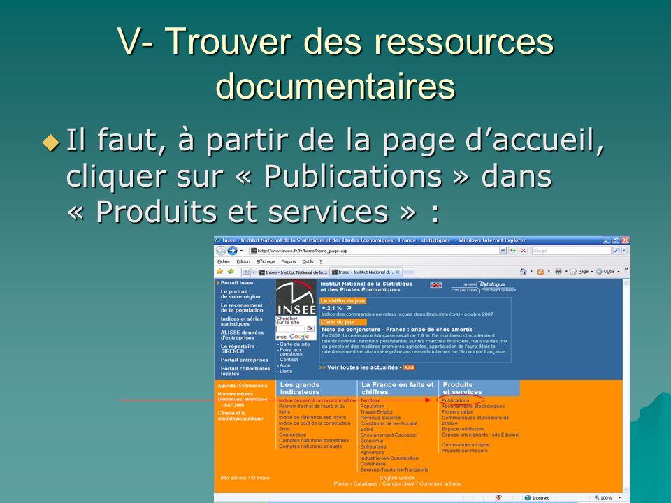 V- Trouver des ressources documentaires Il faut, à partir de la page daccueil, cliquer sur « Publications » dans « Produits et services » : Il faut, à