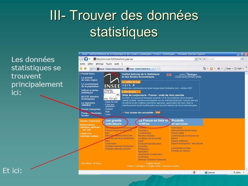 III- Trouver des données statistiques Les données statistiques se trouvent principalement ici: Et ici: