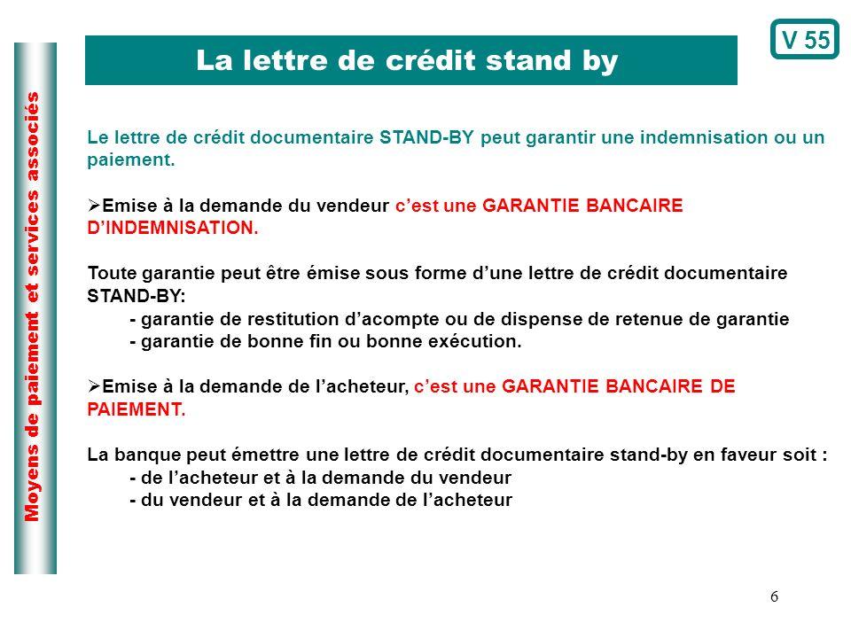 6 Moyens de paiement et services associés La lettre de crédit stand by Le lettre de crédit documentaire STAND-BY peut garantir une indemnisation ou un