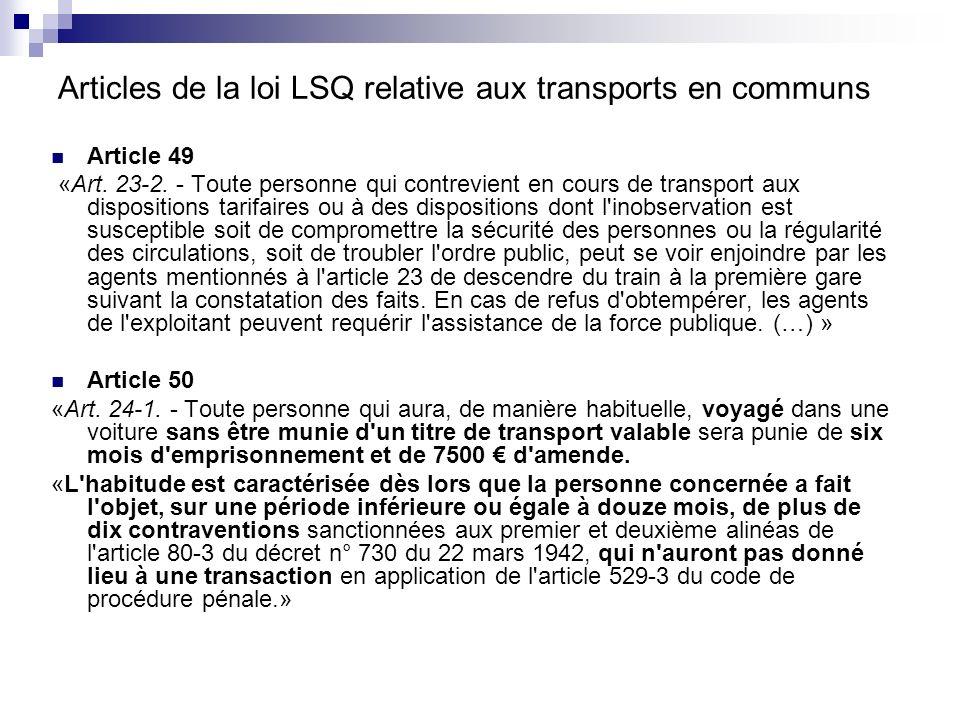 Articles de la loi LSQ relative aux transports en communs Article 49 «Art. 23-2. - Toute personne qui contrevient en cours de transport aux dispositio