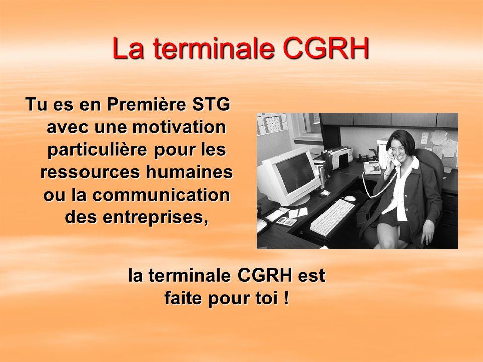 La terminale CGRH Tu es en Première STG avec une motivation particulière pour les ressources humaines ou la communication des entreprises, la terminal