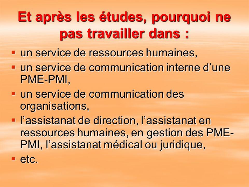 Et après les études, pourquoi ne pas travailler dans : un service de ressources humaines, un service de communication interne dune PME-PMI, un service