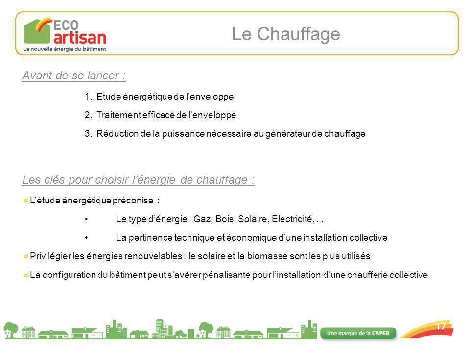 01/02/2008 17 Le Chauffage Avant de se lancer : 1.Etude énergétique de lenveloppe 2.Traitement efficace de lenveloppe 3.Réduction de la puissance néce