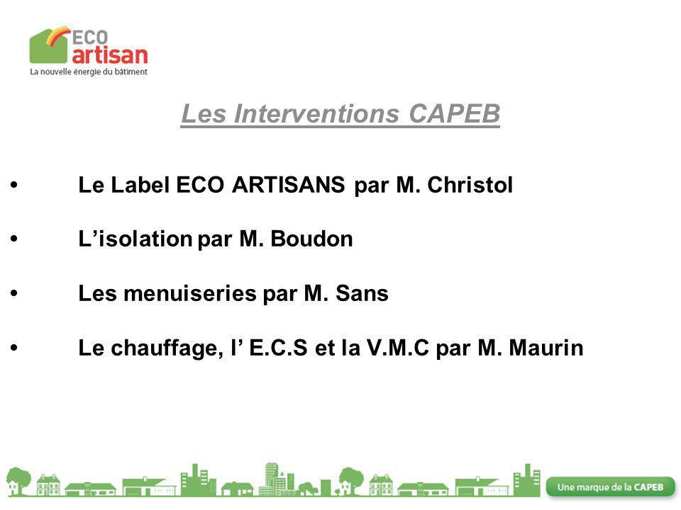 2 Le Label ECO ARTISANS par M. ChristolLisolation par M. BoudonLes menuiseries par M. SansLe chauffage, l E.C.S et la V.M.C par M. Maurin Les Interven