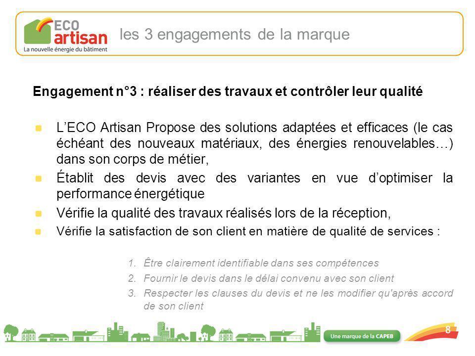 01/02/2008 8 Engagement n°3 : réaliser des travaux et contrôler leur qualité LECO Artisan Propose des solutions adaptées et efficaces (le cas échéant
