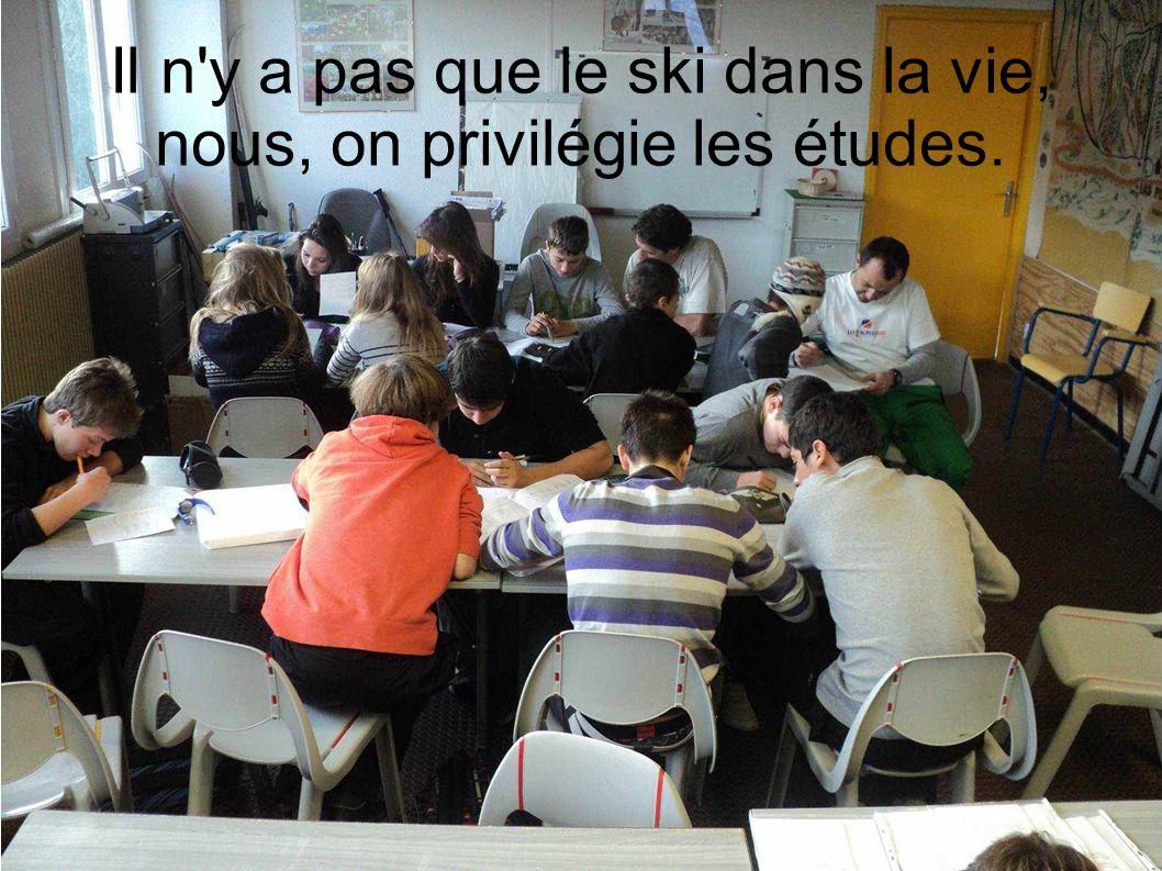 Il n y a pas que le ski dans la vie, nous, on privilégie les études.