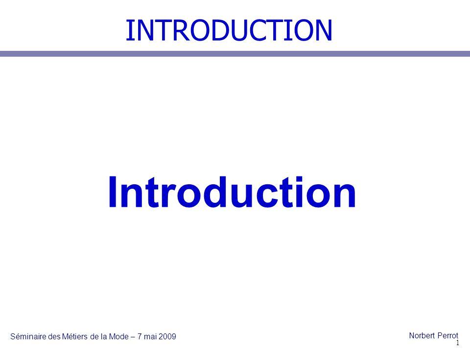 INTRODUCTION Séminaire des Métiers de la Mode – 7 mai 2009 Norbert Perrot Bienvenue à ce séminaire « fondateur » - mise place des nouveaux référentiels des bac pro Métiers de la Mode - champ dapplication Vêtements et Métiers du Cuir options Chaussure et Maroquinerie ; - généralisation du bac pro 3 ans ; - première étape de la rénovation de la filière Matériaux Souples.