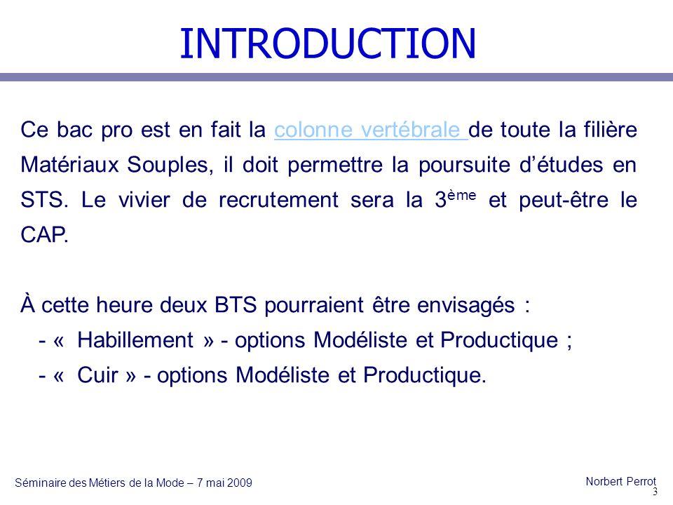 INTRODUCTION Séminaire des Métiers de la Mode – 7 mai 2009 Norbert Perrot Les CAP seront rénovés et surtout limités en nombre.