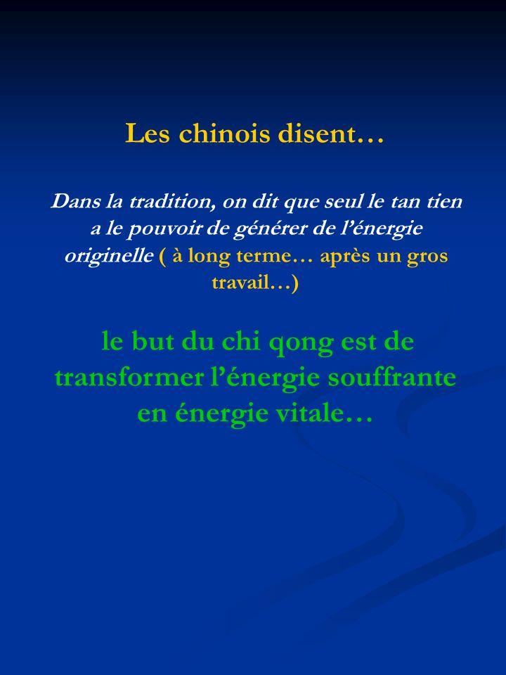 Les chinois disent… Dans la tradition, on dit que seul le tan tien a le pouvoir de générer de lénergie originelle ( à long terme… après un gros travai