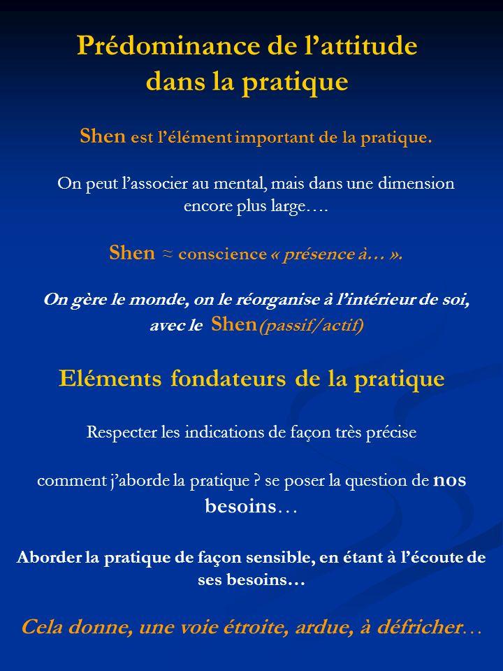 Shen est lélément important de la pratique. On peut lassocier au mental, mais dans une dimension encore plus large…. Shen conscience « présence à… ».