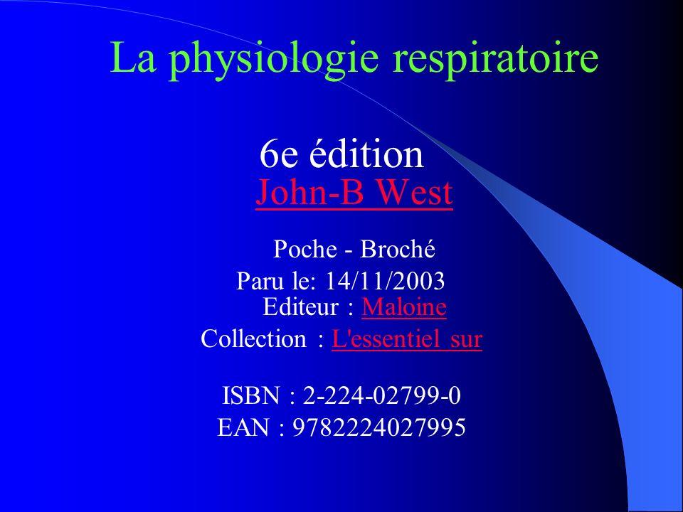 La physiologie respiratoire 6e édition John-B West Poche - Broché John-B West Paru le: 14/11/2003 Editeur : MaloineMaloine Collection : L'essentiel su