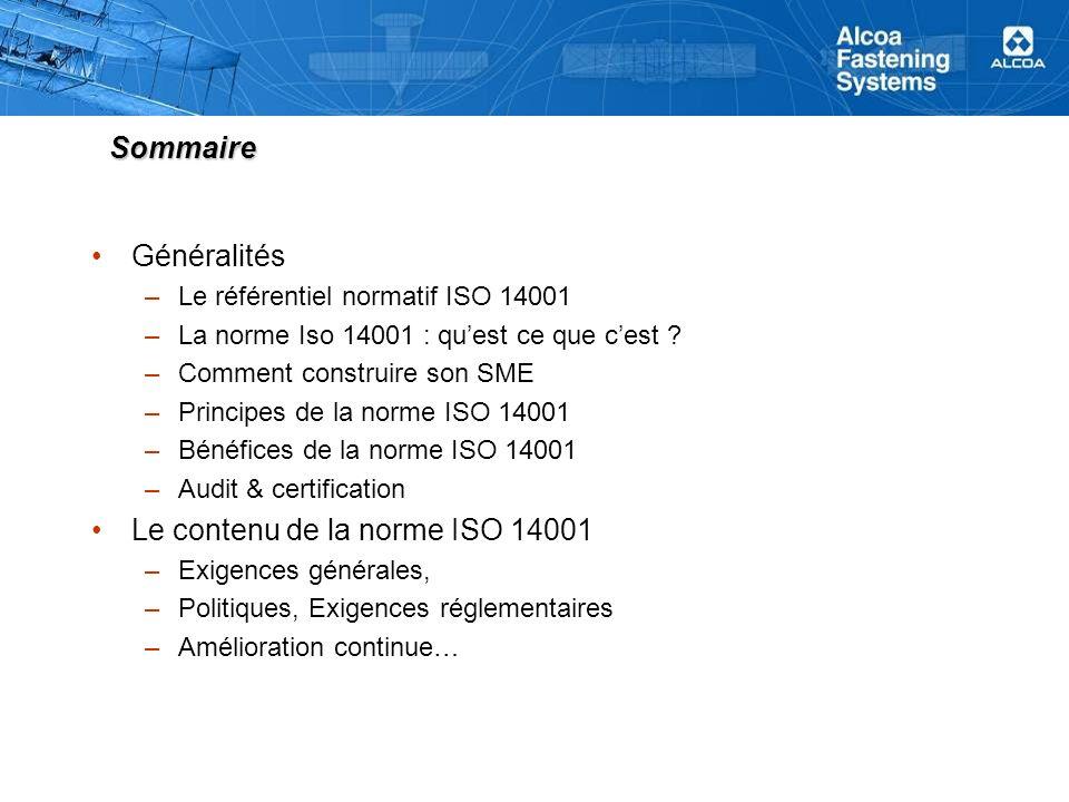 Sommaire Généralités –Le référentiel normatif ISO 14001 –La norme Iso 14001 : quest ce que cest ? –Comment construire son SME –Principes de la norme I
