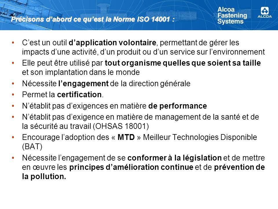 Précisons dabord ce quest la Norme ISO 14001 : Cest un outil dapplication volontaire, permettant de gérer les impacts dune activité, dun produit ou du