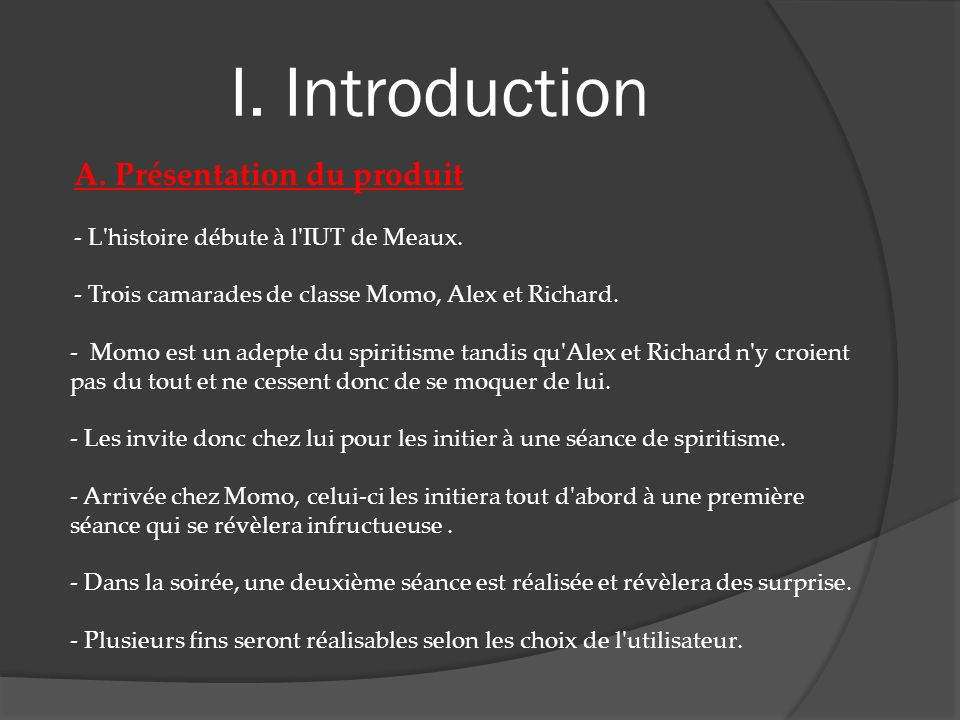 I. Introduction A. Présentation du produit - L histoire débute à l IUT de Meaux.