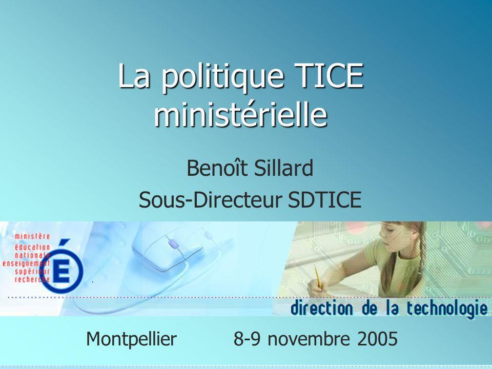 La politique TICE ministérielle Benoît Sillard Sous-Directeur SDTICE Montpellier8-9 novembre 2005