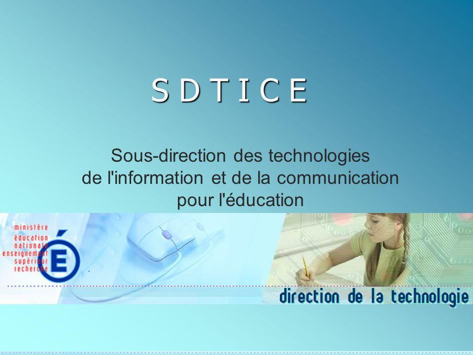 S D T I C E Sous-direction des technologies de l information et de la communication pour l éducation