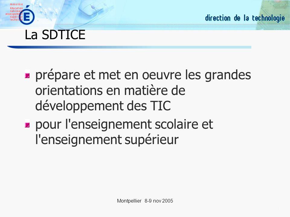 11 Montpellier 8-9 nov 2005 La SDTICE prépare et met en oeuvre les grandes orientations en matière de développement des TIC pour l enseignement scolaire et l enseignement supérieur