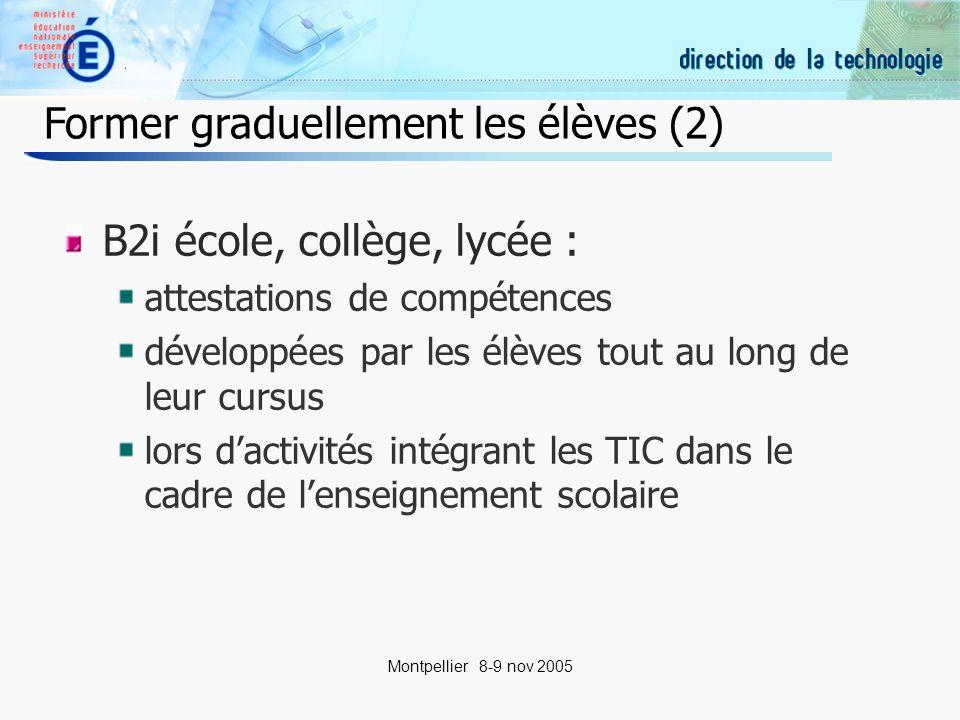 17 Montpellier 8-9 nov 2005 B2i école, collège, lycée : attestations de compétences développées par les élèves tout au long de leur cursus lors dactivités intégrant les TIC dans le cadre de lenseignement scolaire Former graduellement les élèves (2)