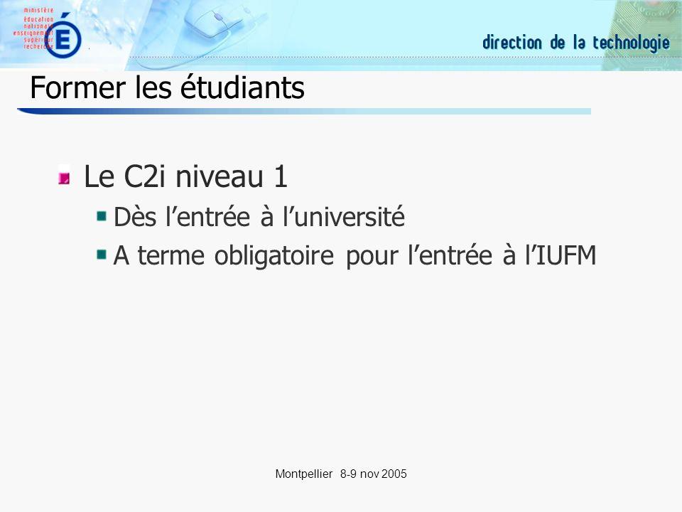 19 Montpellier 8-9 nov 2005 Former les étudiants Le C2i niveau 1 Dès lentrée à luniversité A terme obligatoire pour lentrée à lIUFM