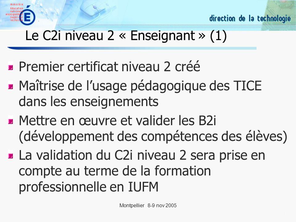 21 Montpellier 8-9 nov 2005 Le C2i niveau 2 « Enseignant » (1) Premier certificat niveau 2 créé Maîtrise de lusage pédagogique des TICE dans les enseignements Mettre en œuvre et valider les B2i (développement des compétences des élèves) La validation du C2i niveau 2 sera prise en compte au terme de la formation professionnelle en IUFMM