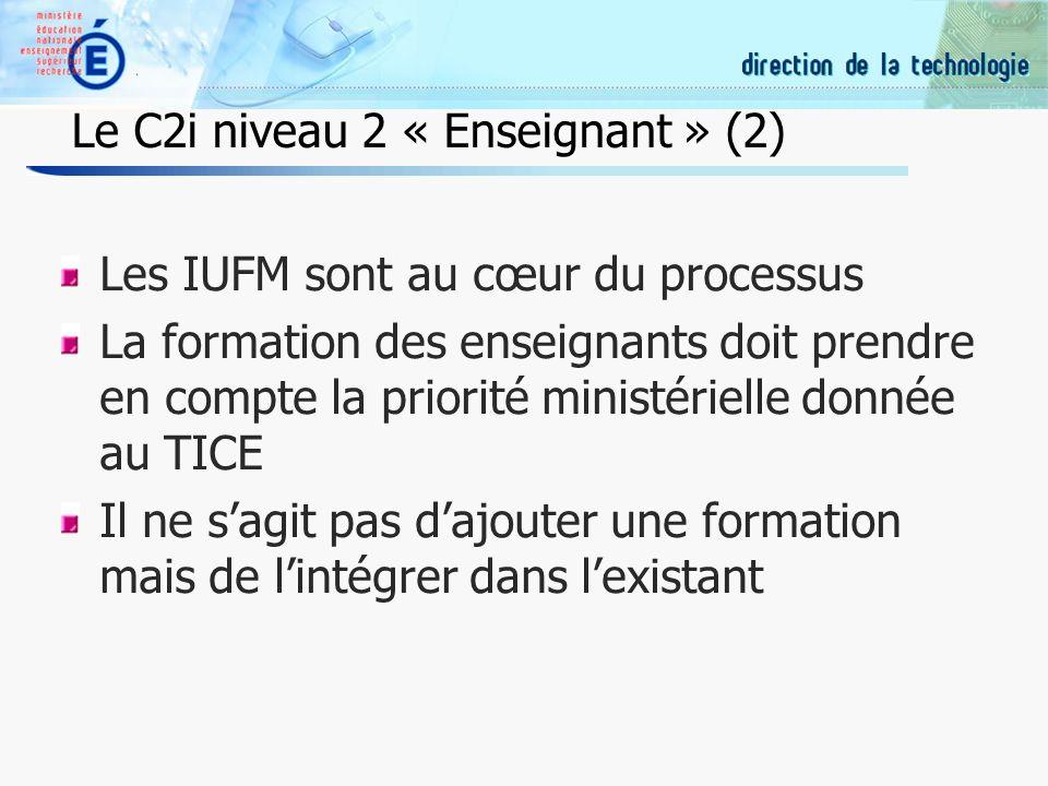 22 Le C2i niveau 2 « Enseignant » (2) Les IUFM sont au cœur du processus La formation des enseignants doit prendre en compte la priorité ministérielle donnée au TICE Il ne sagit pas dajouter une formation mais de lintégrer dans lexistant
