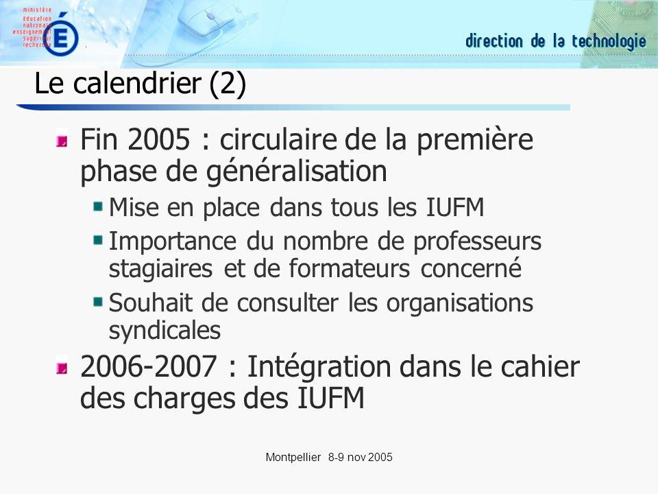 24 Montpellier 8-9 nov 2005 Le calendrier (2) Fin 2005 : circulaire de la première phase de généralisation Mise en place dans tous les IUFM Importance du nombre de professeurs stagiaires et de formateurs concerné Souhait de consulter les organisations syndicales 2006-2007 : Intégration dans le cahier des charges des IUFM