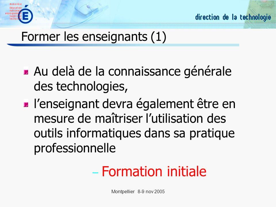 8 Montpellier 8-9 nov 2005 Former les enseignants (2) chaque enseignant, sil le souhaite, doit pouvoir bénéficier – tout au long de sa carrière professionnelle – dun support de formation aux outils informatiques et à leurs usages professionnels Formation continue