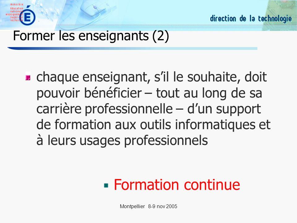 9 Montpellier 8-9 nov 2005 Former les enseignants (3) la formation aux technologies par les technologies sera privilégiée pour de nouvelles habitudes de formation et de travail Formation par et pour les TIC