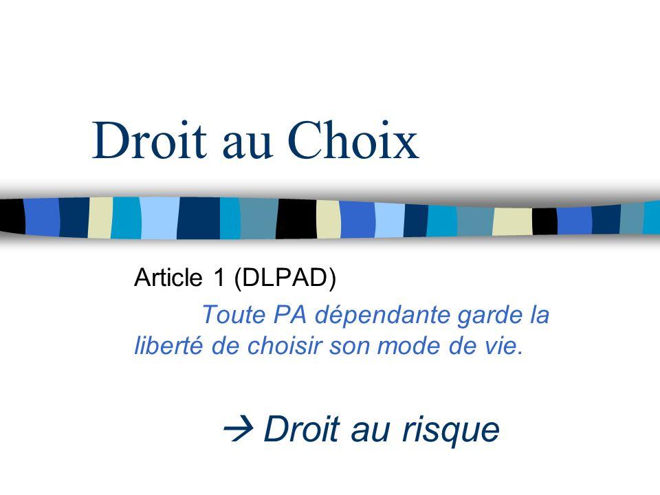 Droit au Choix Article 1 (DLPAD) Toute PA dépendante garde la liberté de choisir son mode de vie. Droit au risque