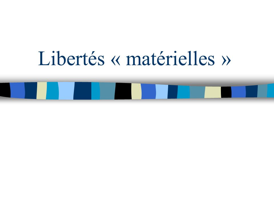 Libertés « matérielles »
