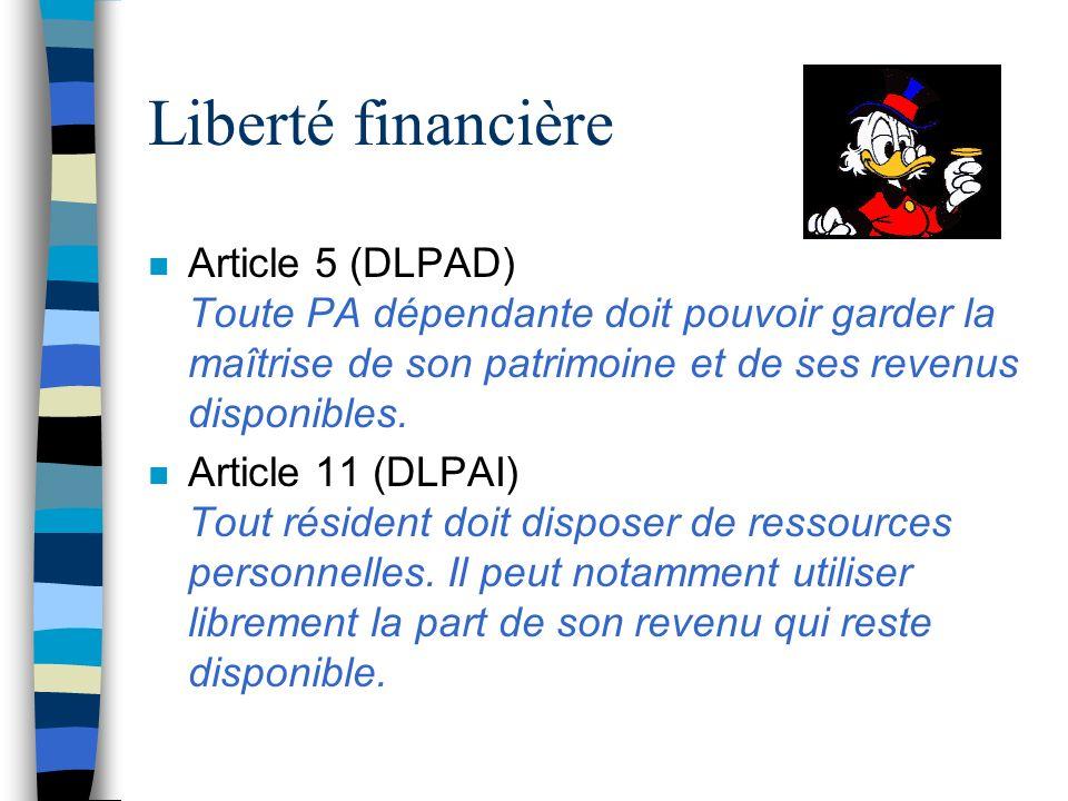 Liberté financière n Article 5 (DLPAD) Toute PA dépendante doit pouvoir garder la maîtrise de son patrimoine et de ses revenus disponibles. n Article