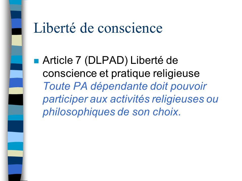 Liberté de conscience n Article 7 (DLPAD) Liberté de conscience et pratique religieuse Toute PA dépendante doit pouvoir participer aux activités relig