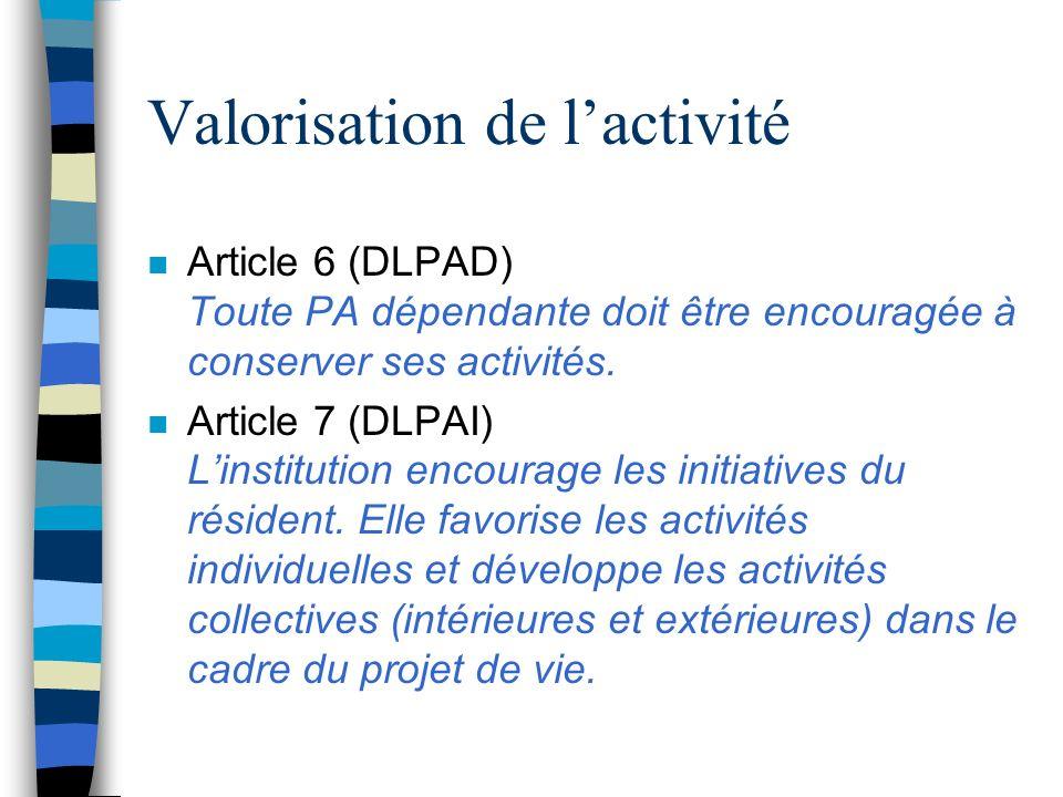 Valorisation de lactivité n Article 6 (DLPAD) Toute PA dépendante doit être encouragée à conserver ses activités. n Article 7 (DLPAI) Linstitution enc