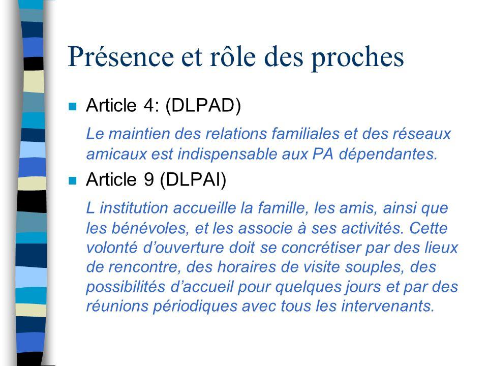 Présence et rôle des proches n Article 4: (DLPAD) Le maintien des relations familiales et des réseaux amicaux est indispensable aux PA dépendantes. n