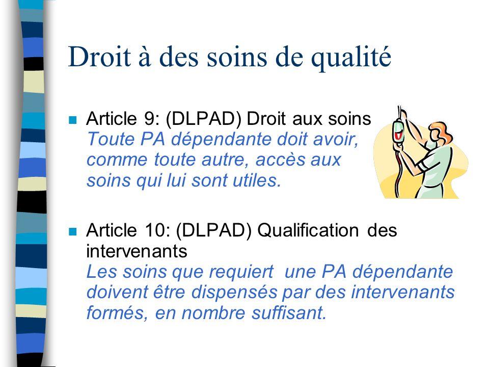 Droit à des soins de qualité n Article 9: (DLPAD) Droit aux soins Toute PA dépendante doit avoir, comme toute autre, accès aux soins qui lui sont util