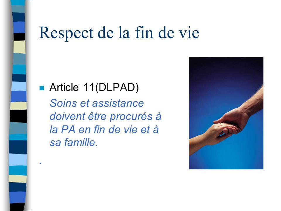 Respect de la fin de vie n Article 11(DLPAD) Soins et assistance doivent être procurés à la PA en fin de vie et à sa famille..