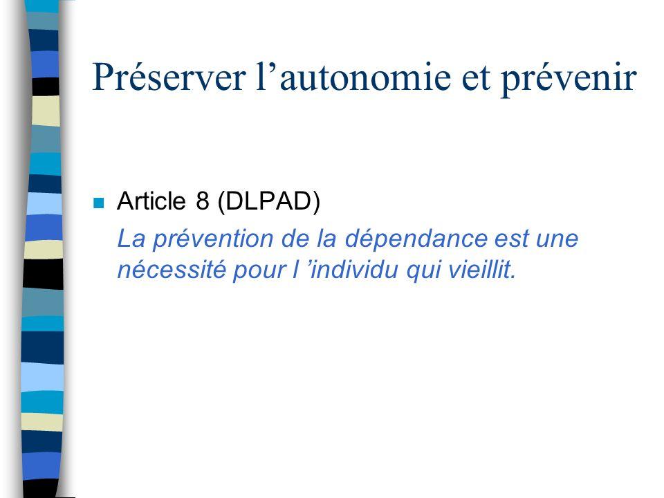Préserver lautonomie et prévenir n Article 8 (DLPAD) La prévention de la dépendance est une nécessité pour l individu qui vieillit.