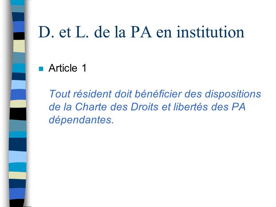 D. et L. de la PA en institution n Article 1 Tout résident doit bénéficier des dispositions de la Charte des Droits et libertés des PA dépendantes.