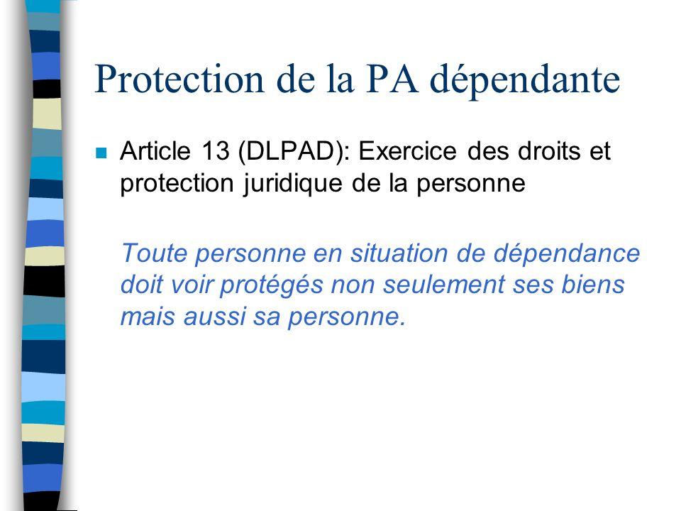 Protection de la PA dépendante n Article 13 (DLPAD): Exercice des droits et protection juridique de la personne Toute personne en situation de dépenda